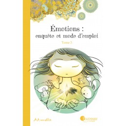 Emotions, enquête et mode d'emploi - Tome 3 - Les différentes parts de soi
