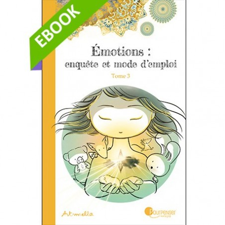 [EBOOK] Emotions, enquête et mode d'emploi - Tome 3 - Les différentes parts de soi