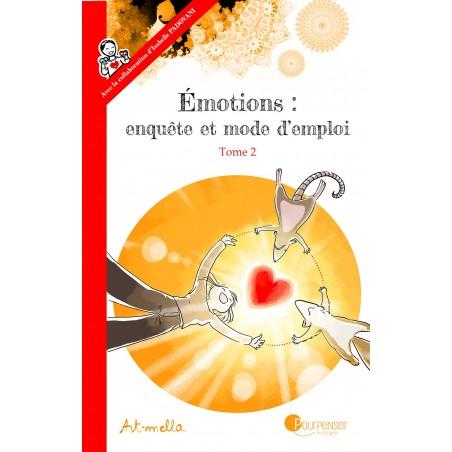 Emotions, enquête et mode d'emploi - Tome 2 - A la source des émotions : les besoins